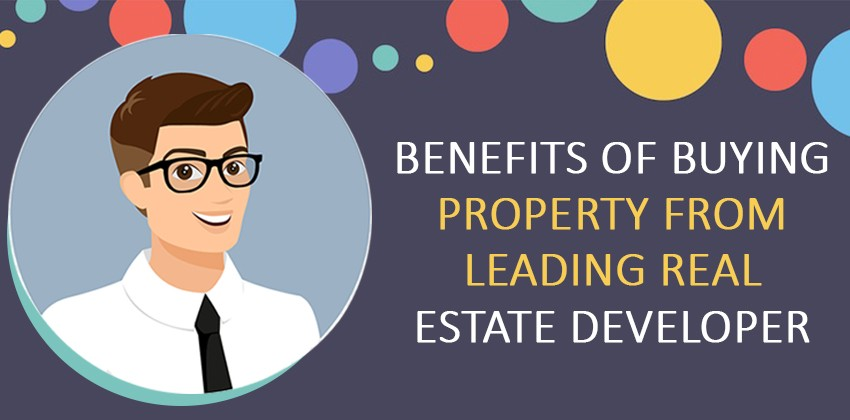 Benefits of Buying Property from Leading Real Estate Developer
