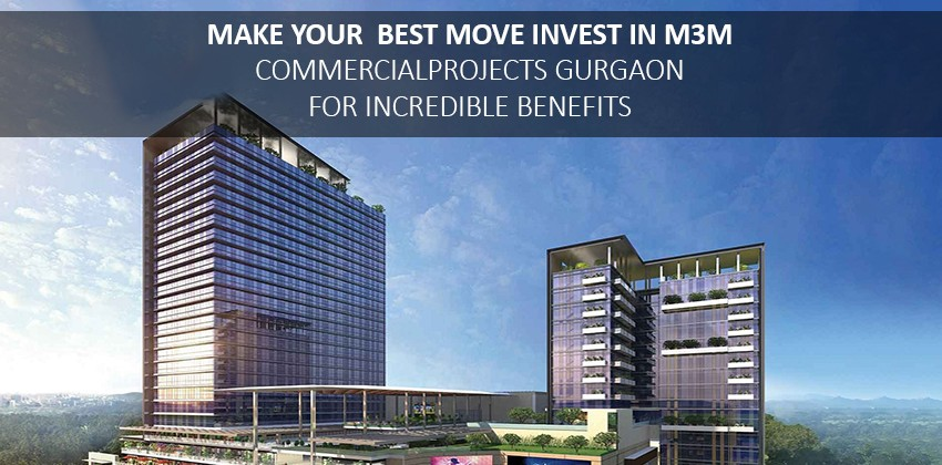 Invest in M3M commercial projects Gurgaon for incredible benefits