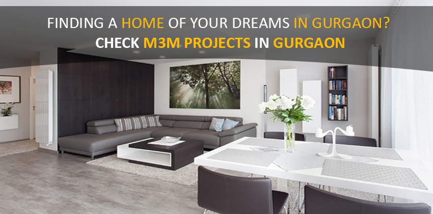 Finding a Home of Your Dreams in Gurgaon Check M3M Projects in Gurgaon