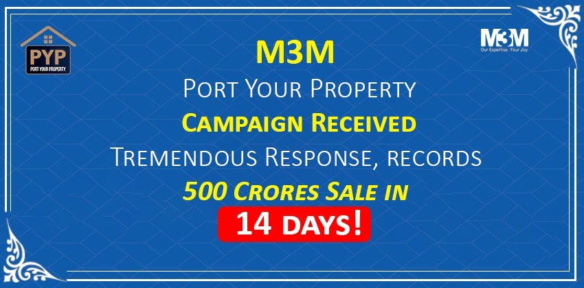 M3M Port Your Property Campaign Received Tremendous Response, records 500 Crores Sale in 14 days!