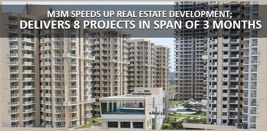 M3M Speeds Up Real Estate Development; Delivers 8 Projects in Span of 3 Months