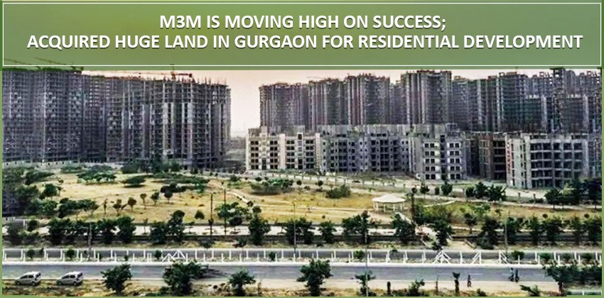 M3M is moving high on success; acquired huge land in Gurgaon for residential development