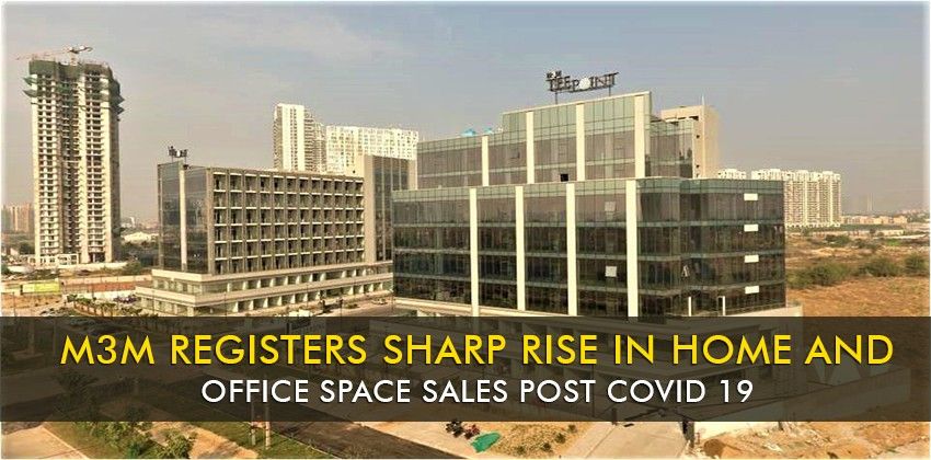 M3M Registers Sharp Rise in Home and Office Space Sales Post COVID 19