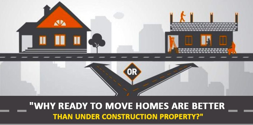 Why ready to move homes are better than under construction property