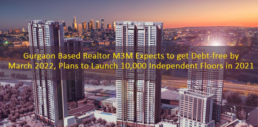 Gurgaon Based Realtor M3M Expects to get Debt-free by March 2022, Plans to Launch 10,000 Independent Floors in 2021